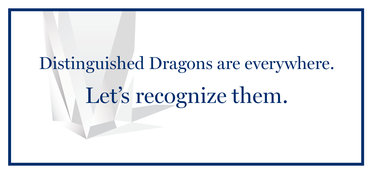 Distinguished Dragons are everywhere. Let's recognize them.