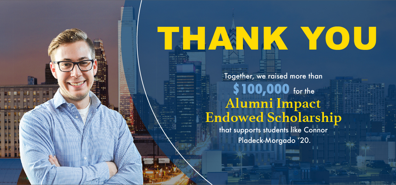 Thank you. Together we raised $100,000 for the Alumni Impact Endowed Scholarship that supports students like Connor Pladeck-Morgado '20.