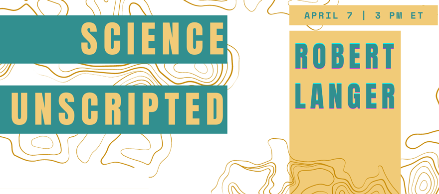 April 7, 3pm ET Science Unscripted Robert Langer