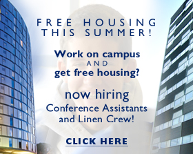 Free Housing This Summer, now hiring Conference Assistants and Linen Crew. click here