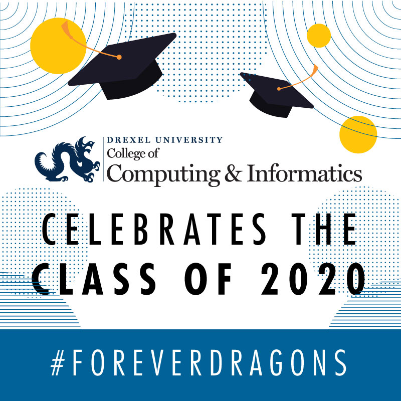 Drexel College of Computing and Informatics Celebrates the Class of 2020 #foreverdragons