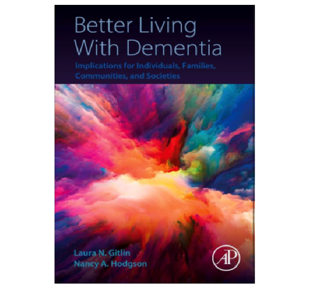 Better Living With Dementia -  Implications for Individuals, Families, Communities and Societies by Laura N. Gitlin and Nancy Hodgson