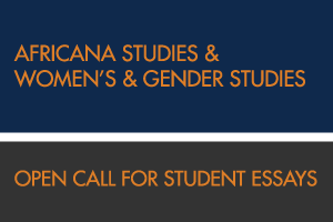 Africana Studies and Women's and Gender Studies Open Call for Student Essays