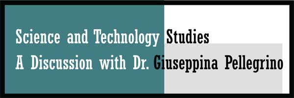 Sciene and Technology Studies: Discussion with Dr. Giuseppina Pellegrino