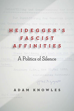 Heidegger's Fascist Affinities: A Politics of Silence by Adam Knowles