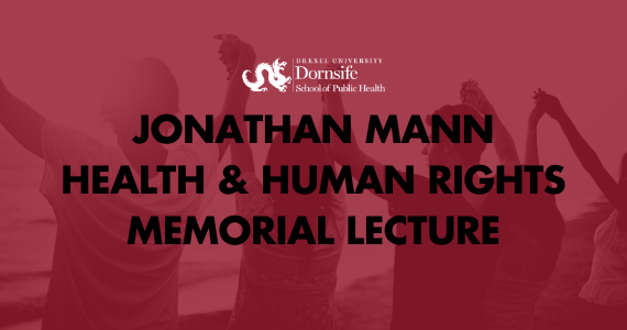 Jonathan Mann Health and Human Rights Memorial Lecture at the Dornsife School of Public Health