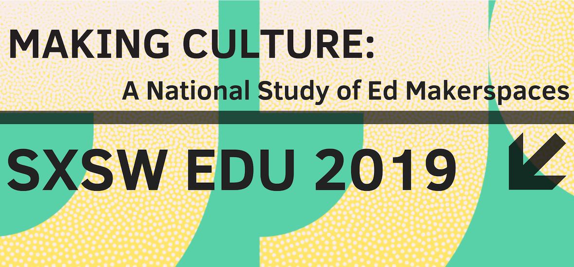 Making Culture at SXSW EDU 2019