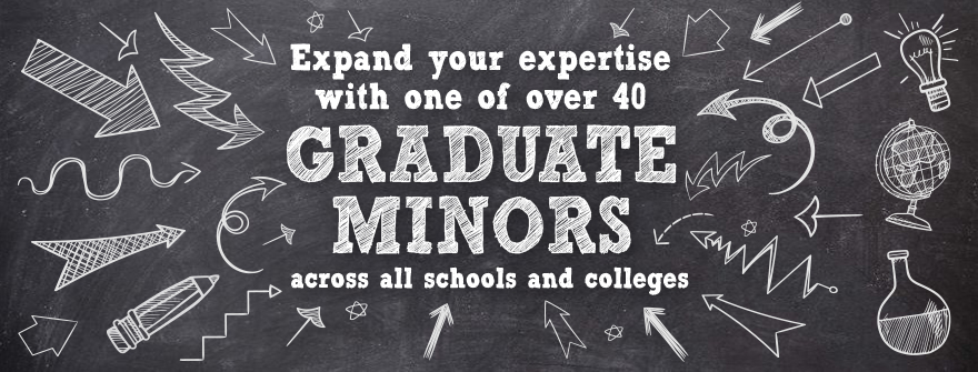 Expand your expertise with one of over 40 graduate minors across all schools and colleges