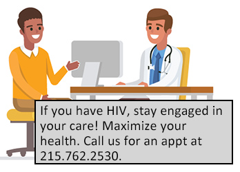 If you have HIV, stay engaged in your care! Maximize your health. Call us for an appt at 215.762.2530.