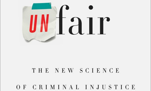 """Unfair: The New Science of Criminal Injustice"" by Adam Benforado."