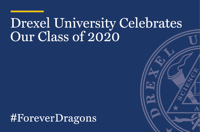 Drexel's Class of 2020 is an historic one. Here are their thoughts during graduation week.