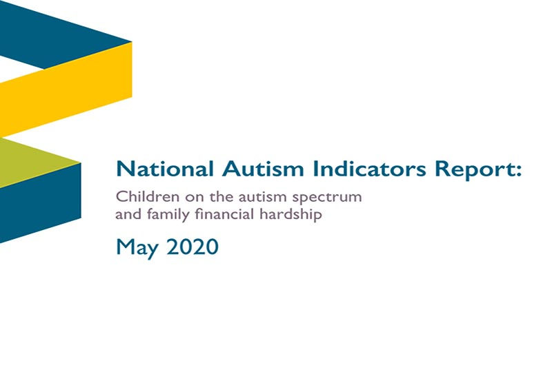 "Image of text reading ""National Autism Indicators Report: Children on the autism spectrum and family financial hardship"" May 2020"