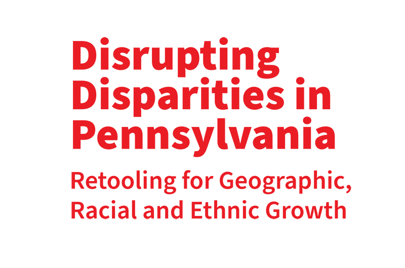 "Red text on white background reading ""Disrupting Disparities in Pennsylvania: Retooling for Geographic, Racial and Ethnic Growth"""