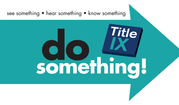 Title IX See something, Hear something, Know something. Say Something Button