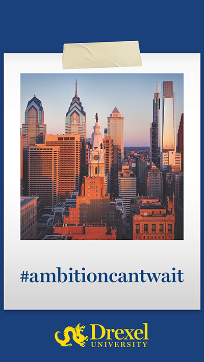 A photo the Philadelphia skyline is wrapped in a Polaroid-style frame with #ambitioncantwait written on it, above the Drexel logo.