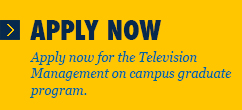 Apply now for the Television Management on campus graduate program.