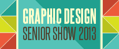 Graphic Design Senior Show 2013