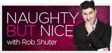 Photograph of Rob Shuter with text next to him that reads Naughty But Nice, header on his column