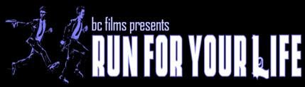 BC Films Presents: Run for Your Life